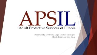 Presented by Erin Davis, Legal Services Developer Illinois Department on Aging