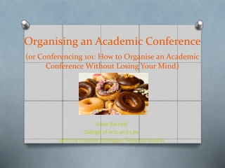 Organising an Academic Conference (or Conferencing 101: How to Organise an Academic Conference Without Losing Your Mind