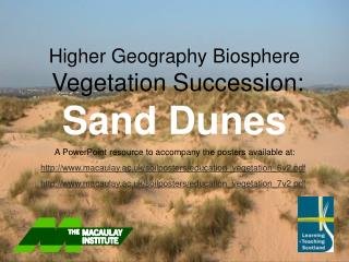 Higher Geography Biosphere  Vegetation Succession: Sand Dunes