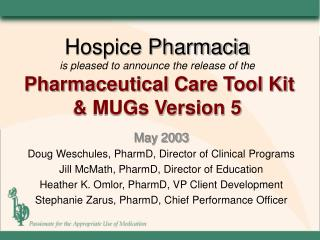 Hospice Pharmacia is pleased to announce the release of the Pharmaceutical Care Tool Kit & MUGs Version 5