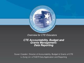 Overview for CTE Educators CTE Accountability, Budget and  Grants Management:  Data Reporting