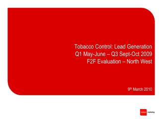 Tobacco Control: Lead Generation Q1 May-June – Q3 Sept-Oct 2009 F2F Evaluation – North West