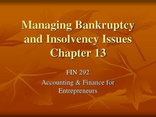 Managing Bankruptcy and Insolvency Issues Chapter 13