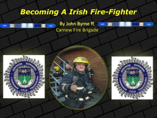 Becoming A Irish Fire-Fighter