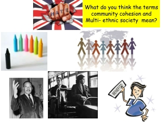What  do you think  the terms community  cohesion and  Multi- ethnic  society  mean?