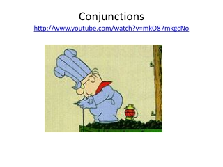 Conjunctions http://www.youtube.com/watch?v=mkO87mkgcNo