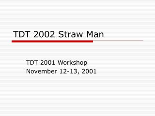 tdt 2002 straw man
