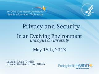 Privacy and Security In an Evolving Environment Dialogue on Diversity May 15th, 2013