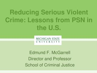 Reducing Serious Violent Crime: Lessons from PSN in the U.S.