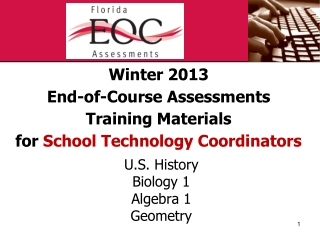 Winter 2013 End-of-Course Assessments Training Materials for  School Technology Coordinators
