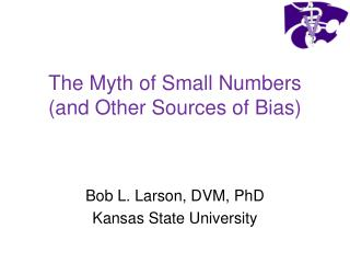 The Myth of Small Numbers  (and Other Sources of Bias)