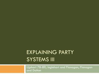 EXPLAINING PARTY SYSTEMS III