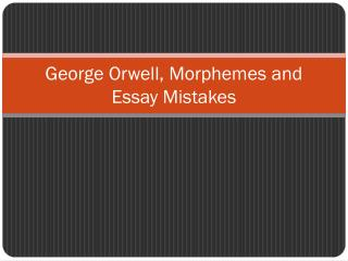 George Orwell, Morphemes and Essay Mistakes