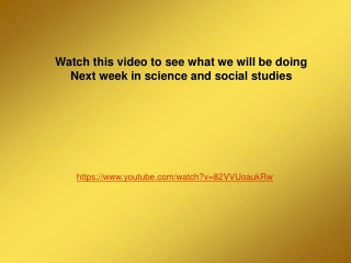 Watch this video to see what we will be doing  Next week in science and social studies