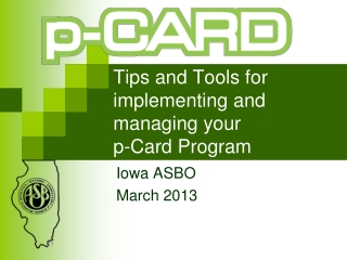 Tips and Tools for implementing and managing your  p-Card Program