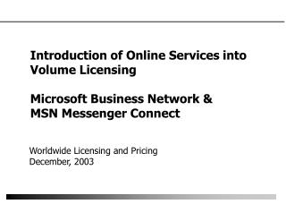 Introduction of Online Services into Volume Licensing Microsoft Business Network & MSN Messenger Connect