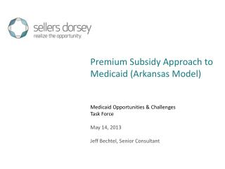 Medicaid Opportunities & Challenges Task Force May 14, 2013 Jeff Bechtel, Senior Consultant