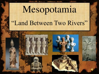 "Mesopotamia ""Land Between Two Rivers"""