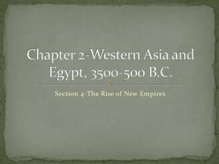 Chapter 2-Western Asia and Egypt, 3500-500 B.C.