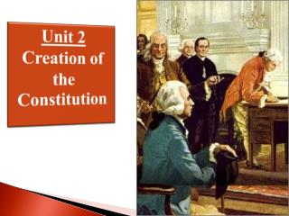 Unit 2 Creation of the Constitution