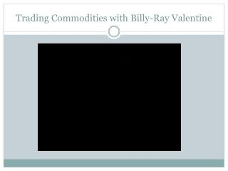 Trading Commodities with Billy-Ray Valentine