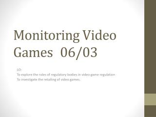 Monitoring Video Games	06/03