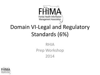 Domain VI- Legal and Regulatory Standards (6%)