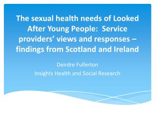 The sexual health needs of Looked After Young People:  Service providers' views and responses – findings from Scotla
