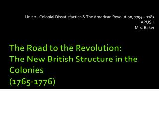 The Road to the Revolution: The New British Structure in the Colonies (1765-1776)