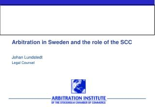 Arbitration in Sweden and the role of the SCC Johan  Lundstedt Legal Counsel