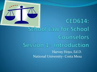 CED614: School Law for School Counselors Session 1-  Introduction