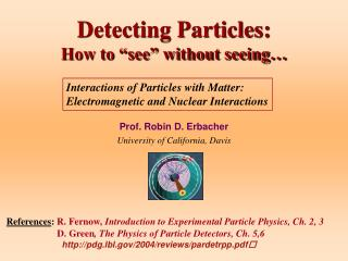 detecting particles:  how to  see  without seeing