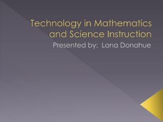 Technology in  Mathematics and Science Instruction
