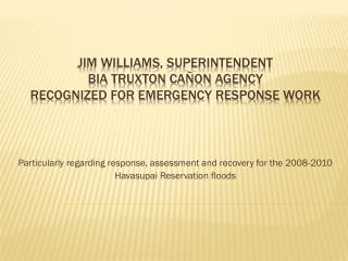 Jim Williams, Superintendent  BIA Truxton  Cañon  Agency  Recognized for Emergency Response Work