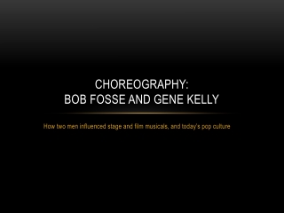 Choreography:  Bob Fosse and Gene Kelly