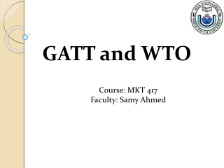 GATT and WTO Course: MKT 417 Faculty:  Samy  Ahmed