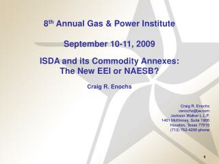 8 th  Annual Gas & Power Institute September 10-11, 2009 ISDA and its Commodity Annexes: The New EEI or NAESB? Craig
