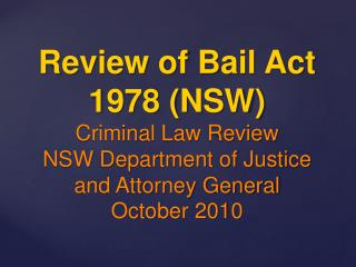 Review of Bail Act 1978 (NSW) Criminal Law Review NSW Department of Justice and Attorney General October 2010