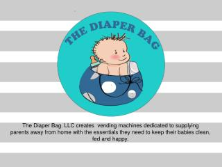 The Diaper Bag. LLC creates  vending machines dedicated to supplying