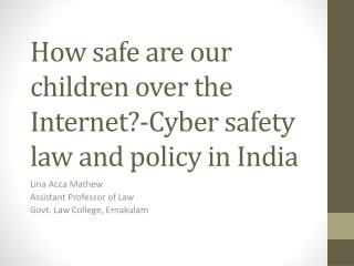How safe are our children over the Internet?-Cyber safety law and policy in India