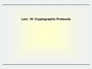 Lect.  18:  Cryptographic Protocols