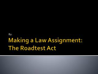Making a Law Assignment: The  Roadtest  Act