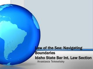Law of the Sea: Navigating  Boundaries Idaho State Bar Int. Law Section