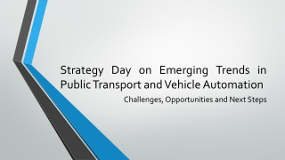 Strategy  Day on Emerging Trends in Public  Transport  and Vehicle  Automation