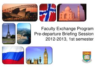 Faculty Exchange Program  Pre-departure Briefing Session  2012-2013, 1st semester