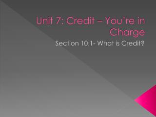 Unit 7: Credit – You're in Charge