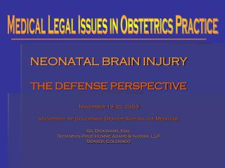 NEONATAL BRAIN INJURY THE DEFENSE PERSPECTIVE November 19-20, 2009 University of Colorado Denver School of Medicine Gil