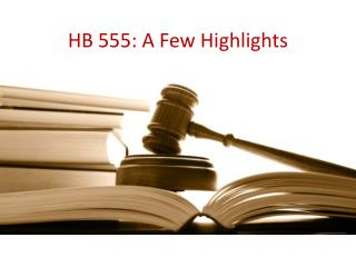 HB 555: A Few Highlights