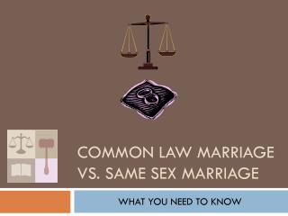 COMMON LAW  MARRIAGE vs. same sex marriage