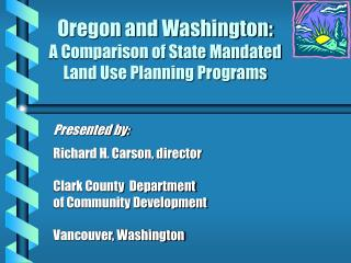 oregon and washington: a comparison of state mandated land use planning programs